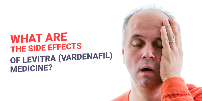 What are the Side Effects of Levitra (Vardenafil) Medicine?