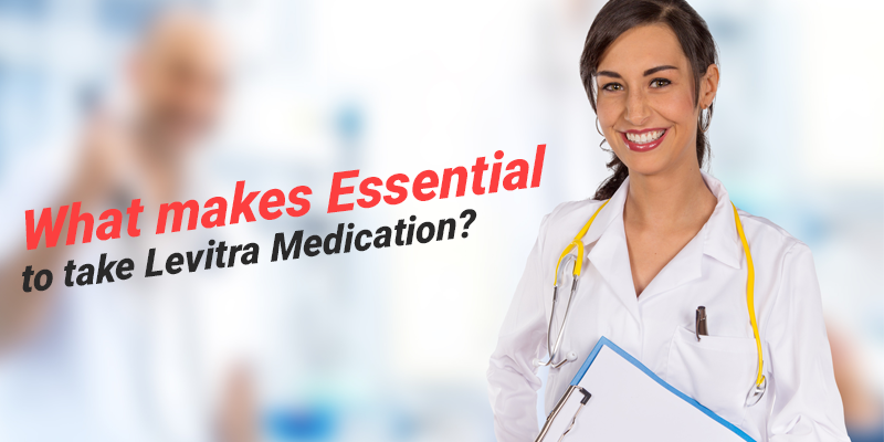 What makes Essential to take Levitra Medication?